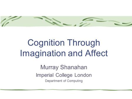 Cognition Through Imagination and Affect Murray Shanahan Imperial College London Department of Computing.