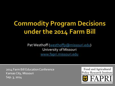 Pat Westhoff University of Missouri  2014 Farm Bill Education Conference Kansas City,