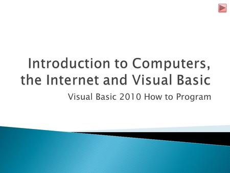 Visual Basic 2010 How to Program.  Welcome to Visual Basic 2010.  Computers process data, using sets of instructions called computer programs. 