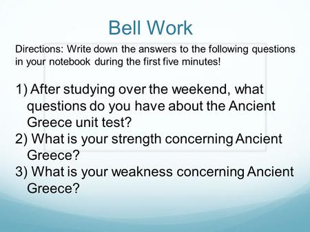 Bell Work Directions: Write down the answers to the following questions in your notebook during the first five minutes! 1) After studying over the weekend,