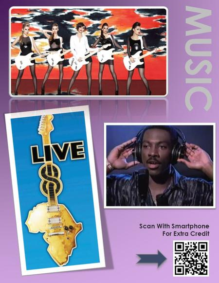 MUSIC Scan With Smartphone For Extra Credit. MOVIES Scan With Smartphone For Extra Credit.
