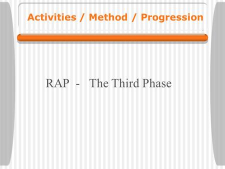 Activities / Method / Progression RAP - The Third Phase.
