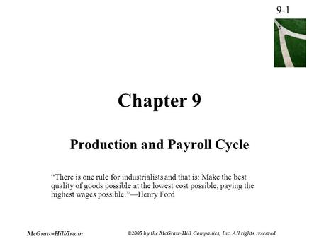 "9-1 McGraw-Hill/Irwin ©2005 by the McGraw-Hill Companies, Inc. All rights reserved. Chapter 9 Production and Payroll Cycle ""There is one rule for industrialists."