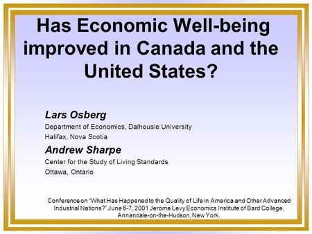 Has Economic Well-being improved in Canada and the United States? Lars Osberg Department of Economics, Dalhousie University Halifax, Nova Scotia Andrew.