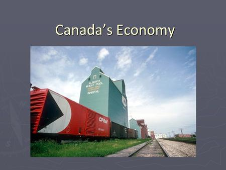 Canada's Economy. Canada at Work ► ► What is the connection between the Earth's resources and the Canadian economy? ► - human activities that are related.