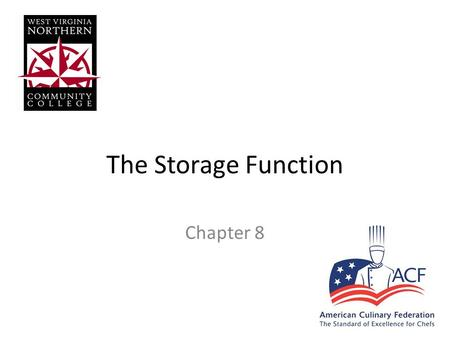 The Storage Function Chapter 8. The Storage Function Consider – Location & layout of Facility Dry, cold & freezer storage Quick storage Near production.