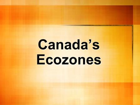 Canada's Ecozones. ECOZONE Regions based on unique ecological characteristics. Or A large geographical area in which human activities interact with the.