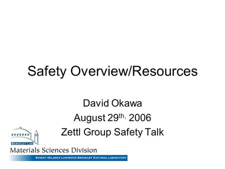 Safety Overview/Resources David Okawa August 29 th, 2006 Zettl Group Safety Talk.
