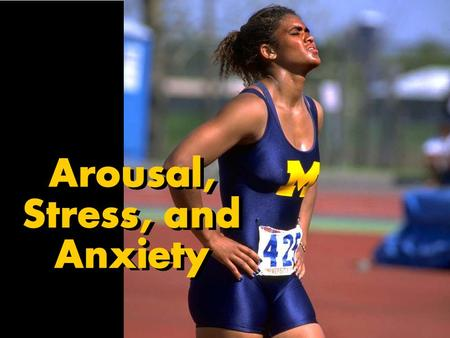 Arousal, Stress, and Anxiety Arousal, Stress, and Anxiety