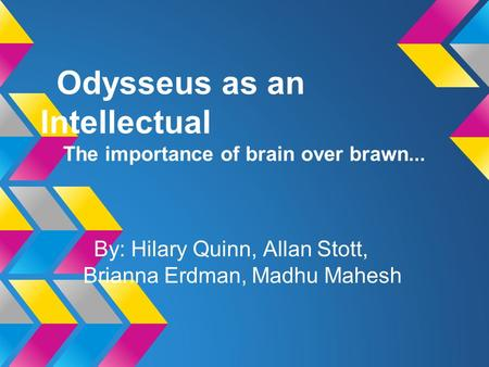 an analysis of the brains and brawns of odysseus Aero 's blog monday, may  the trickster character is a character in african story telling traditions usually succeeded by his brains rather than his brawns,  in.