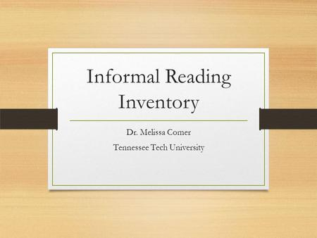 Informal Reading Inventory Dr. Melissa Comer Tennessee Tech University.