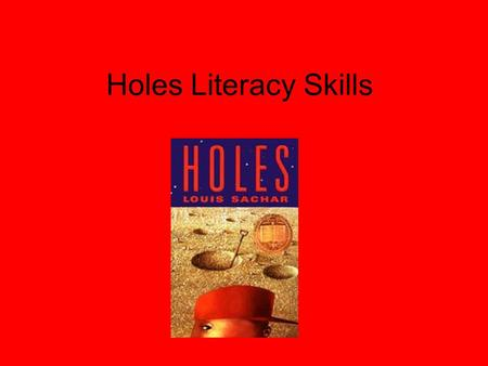 Holes Literacy Skills. 1. Which is not a setting from the book? a)A dried up lake b)Kissing Kate's cabin c)X-Rays mother's house d)Stanley's living room.