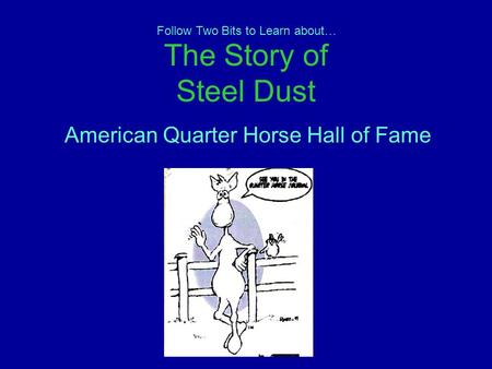 The Story of Steel Dust American Quarter Horse Hall of Fame Follow Two Bits to Learn about…