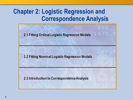 1 Chapter 2: Logistic Regression and Correspondence Analysis 2.1 Fitting Ordinal Logistic Regression Models 2.2 Fitting Nominal Logistic Regression Models.