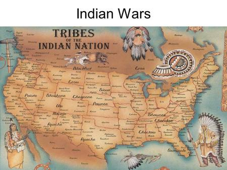 Indian Wars. NA Chart – Wars/Battles 1.Apache and Navajo Wars (1861-1886) 2.Sand Creek Massacre (1864) 3.Red River War (1874-1875) 4.Battle of Little.