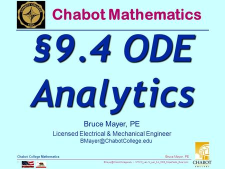 MTH16_Lec-14_sec_9-4_ODE_SlopeFields_Euler.pptx 1 Bruce Mayer, PE Chabot College Mathematics Bruce Mayer, PE Licensed Electrical.