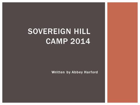 Written by Abbey Harford SOVEREIGN HILL CAMP 2014.