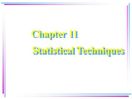 Chapter 11 Statistical Techniques. Data Warehouse and Data Mining Chapter 11 2 Chapter Objectives  Understand when linear regression is an appropriate.