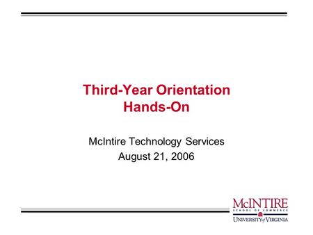 Third-Year Orientation Hands-On McIntire Technology Services August 21, 2006.