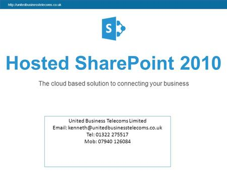 Hosted SharePoint 2010 The cloud based solution to connecting your business United Business.