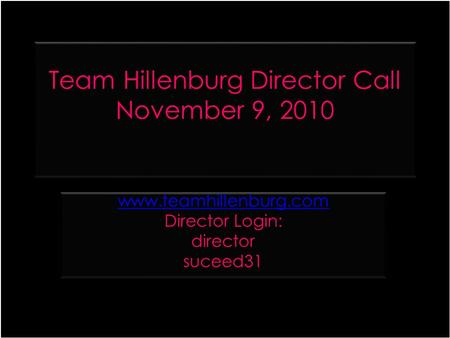 Team Hillenburg Director Call November 9, 2010 www.teamhillenburg.com Director Login: director suceed31 www.teamhillenburg.com Director Login: director.