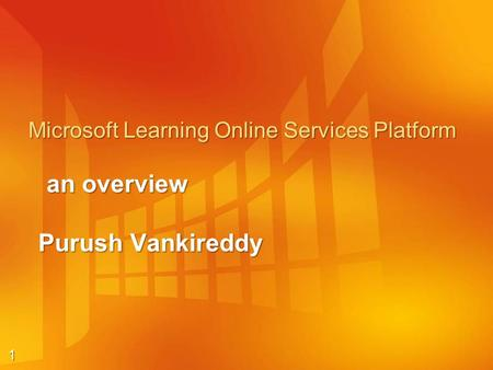 1 Microsoft Learning Online Services Platform Purush Vankireddy an overview.
