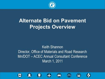 Alternate Bid on Pavement Projects Overview Keith Shannon Director, Office of Materials and Road Research Mn/DOT – ACEC Annual Consultant Conference March.