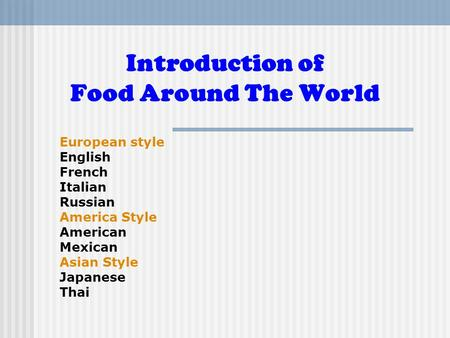 Introduction of Food Around The World European style English French Italian Russian America Style American Mexican Asian Style Japanese Thai.