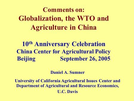 Comments on: Globalization, the WTO and Agriculture in China 10 th Anniversary Celebration China Center for Agricultural Policy Beijing September 26, 2005.