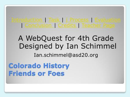 Colorado History Friends or Foes Introduction Introduction | Task | | Process | Evaluation | Conclusion | Credits | Teacher PageTask | Process EvaluationConclusion.
