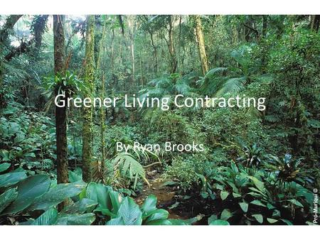 Greener Living Contracting By Ryan Brooks. Greener Living Contracting is a private company whose specialty is to increase the efficiency of home and business.