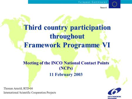 Third country participation throughout Framework Programme VI Meeting of the INCO National Contact Points (NCPs) 11 February 2003 Thomas Arnold, RTD-06.