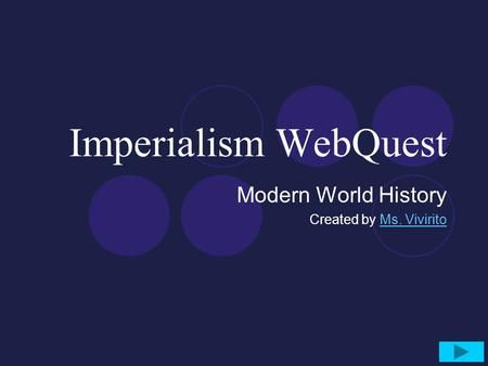 Imperialism WebQuest Modern World History Created by Ms. ViviritoMs. Vivirito.