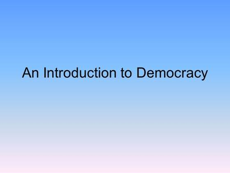 An Introduction to Democracy. Two key questions will guide our study of American democracy: Who governs? –Those who govern will affect us. To what ends?