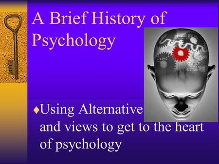 A Brief History of Psychology  Using Alternative approaches and views to get to the heart of psychology.