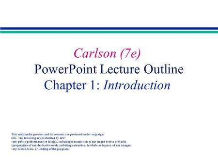 Copyright 2001 by Allyn & Bacon Carlson (7e) PowerPoint Lecture Outline Chapter 1: Introduction This multimedia product and its contents are protected.