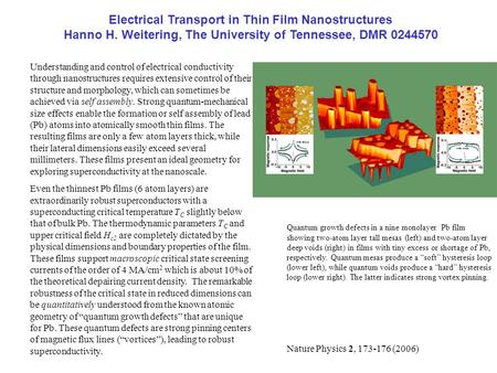 Electrical Transport in Thin Film Nanostructures Hanno H. Weitering, The University of Tennessee, DMR 0244570 Understanding and control of electrical conductivity.