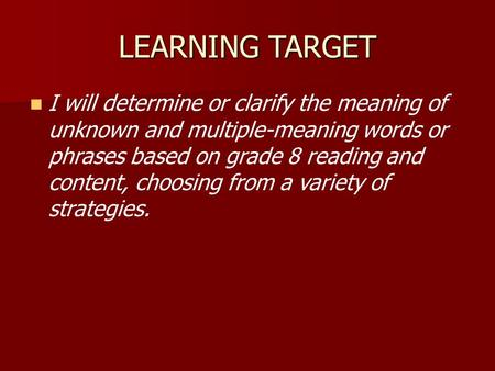 LEARNING TARGET I will determine or clarify the meaning of unknown and multiple-meaning words or phrases based on grade 8 reading and content, choosing.