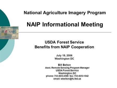 National Agriculture Imagery Program NAIP Informational Meeting USDA Forest Service Benefits from NAIP Cooperation July 19, 2006 Washington DC Bill Belton.