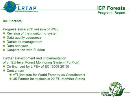 ICP Forests Progress Report ICP Forests Progress since 28th session of WGE Revision of the monitoring system Data quality assurance Database management.