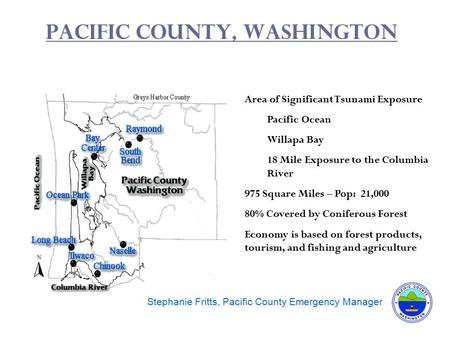 Pacific County, Washington a a Area of Significant Tsunami Exposure Pacific Ocean Willapa Bay 18 Mile Exposure to the Columbia River 975 Square Miles –