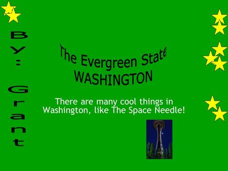 There are many cool things in Washington, like The Space Needle!