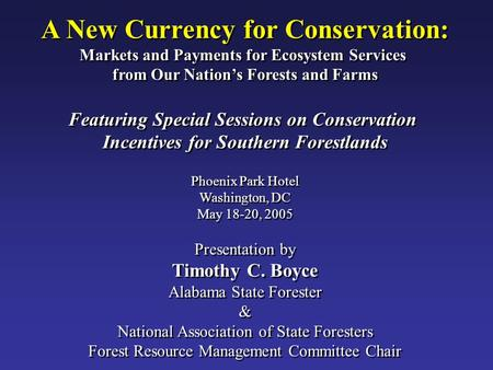 A New Currency for Conservation: Markets and Payments for Ecosystem Services from Our Nation's Forests and Farms Featuring Special Sessions on Conservation.