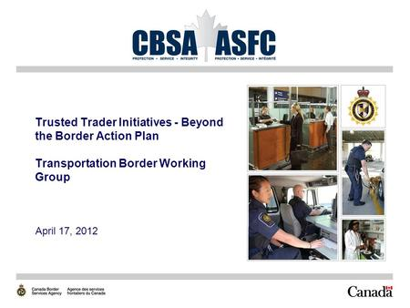 Trusted Trader Initiatives - Beyond the Border Action Plan Transportation Border Working Group April 17, 2012.