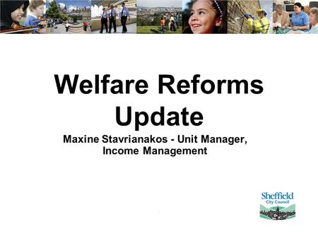 Welfare Reforms Update Maxine Stavrianakos - Unit Manager, Income Management.