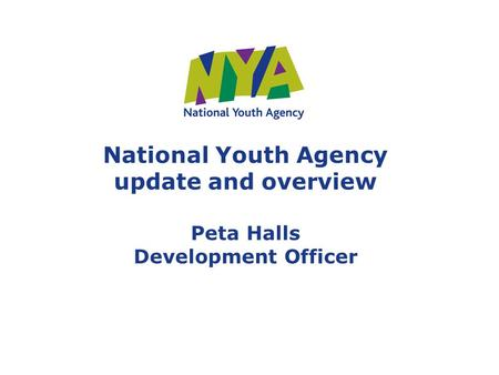 National Youth Agency update and overview Peta Halls Development Officer.