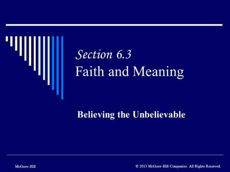 Section 6.3 Faith and Meaning Believing the Unbelievable McGraw-Hill © 2013 McGraw-Hill Companies. All Rights Reserved.