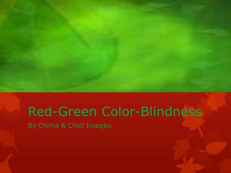 Red-Green Color-Blindness By Chima & Chidi Iroegbu.