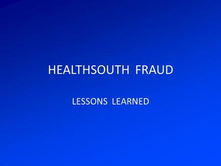 HEALTHSOUTH FRAUD LESSONS LEARNED.