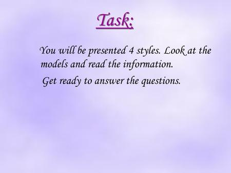Task: You will be presented 4 styles. Look at the models and read the information. Get ready to answer the questions.